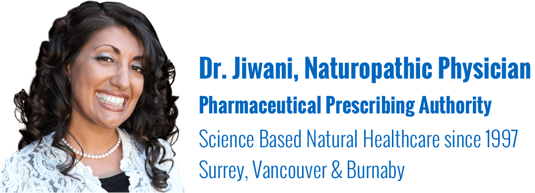 Naturopathic Healthcare with Dr. Jiwani - Vancouver, Burnaby, Surrey